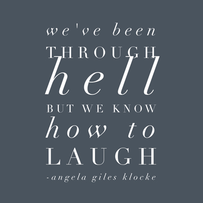 We've been through hell but we know how to laugh